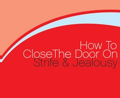 How to close the door on Strife and Jealousy